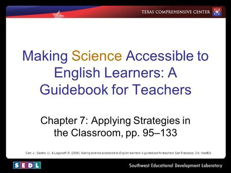 Making Science Accessible to English Learners: A Guidebook for Teachers Chapter 7: Applying Strategies in the Classroom, pp. 95–133 Carr, J., Sexton, U.,