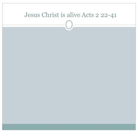 Jesus Christ is alive Acts 2 22-41. Before the resurrection The trauma and grief of the disciples After the resurrection and throughout the rest of the.