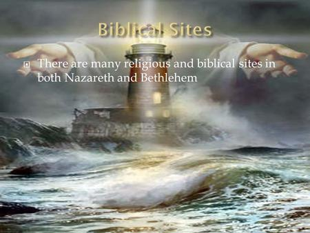  There are many religious and biblical sites in both Nazareth and Bethlehem.