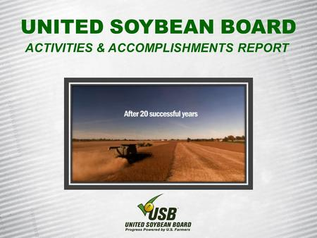 UNITED SOYBEAN BOARD ACTIVITIES & ACCOMPLISHMENTS REPORT.
