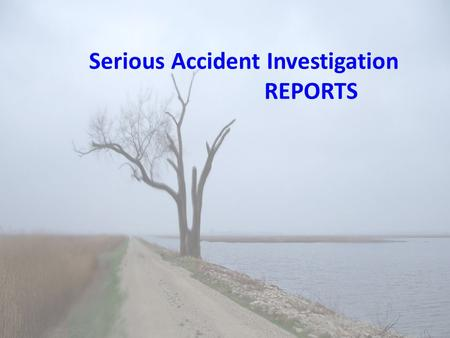 Serious Accident Investigation REPORTS. Lesson 12 Objectives Use a template to correctly fill out a 24-Hour Preliminary Report and list all the steps.