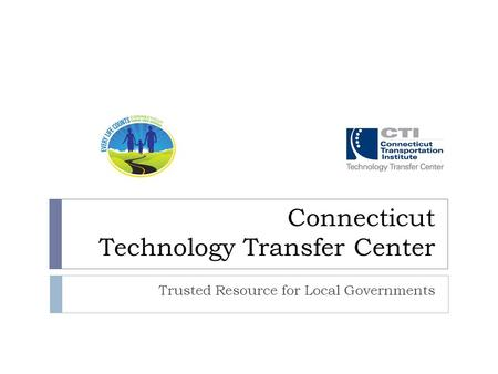 Connecticut Technology Transfer Center Trusted Resource for Local Governments.