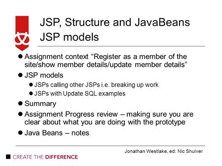 "Jonathan Westlake, ed: Nic Shulver JSP, Structure and JavaBeans JSP models Assignment context ""Register as a member of the site/show member details/update."