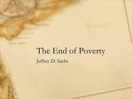 The End of Poverty Jeffrey D. Sachs. Growth of Household Income Household – 2 adults and four children (2 boys & 2 girls) Live on two-hectare farm Grow.