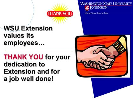 WSU Extension values its employees… THANK YOU for your dedication to Extension and for a job well done!