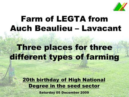 Farm of LEGTA from Auch Beaulieu – Lavacant Three places for three different types of farming 20th birthday of High National Degree in the seed sector.