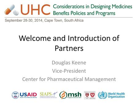 Welcome and Introduction of Partners Douglas Keene Vice-President Center for Pharmaceutical Management.