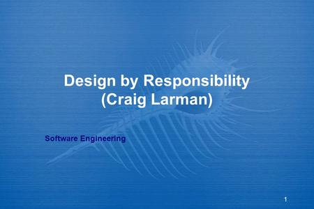 1 Design by Responsibility (Craig Larman) Software Engineering.