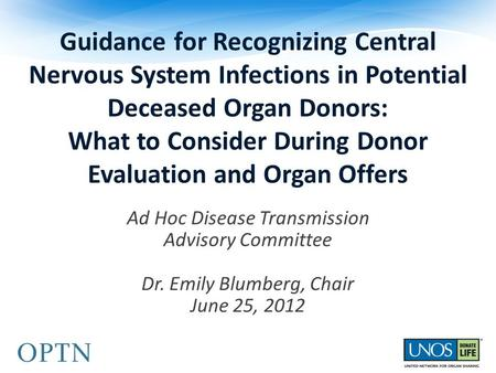 Guidance for Recognizing Central Nervous System Infections in Potential Deceased Organ Donors: What to Consider During Donor Evaluation and Organ Offers.
