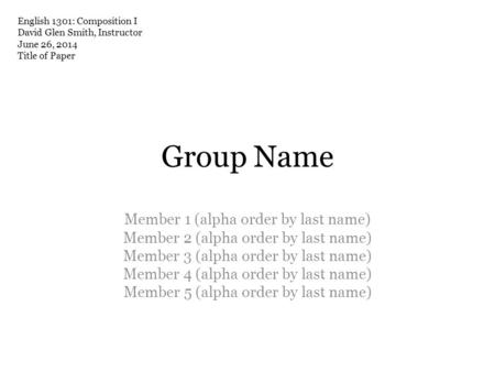 Group Name Member 1 (alpha order by last name) Member 2 (alpha order by last name) Member 3 (alpha order by last name) Member 4 (alpha order by last name)