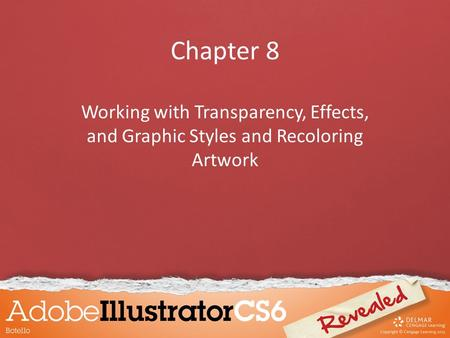 Chapter 8 Working with Transparency, Effects, and Graphic Styles and Recoloring Artwork.