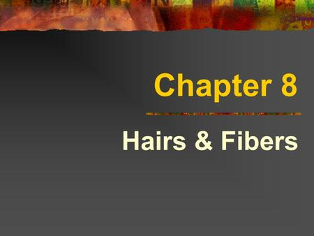 Chapter 8 Hairs & Fibers. Hair Appendage of the skin Grows from hair follicle Color & structure are important forensic features Composed of 3 layers.
