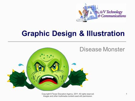 Graphic Design & Illustration Disease Monster Copyright © Texas Education Agency, 2011. All rights reserved. Images and other multimedia content used with.