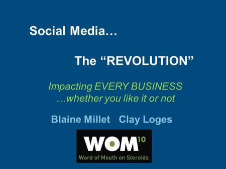"Blaine MilletClay Loges Social Media… The ""REVOLUTION"" Impacting EVERY BUSINESS …whether you like it or not."