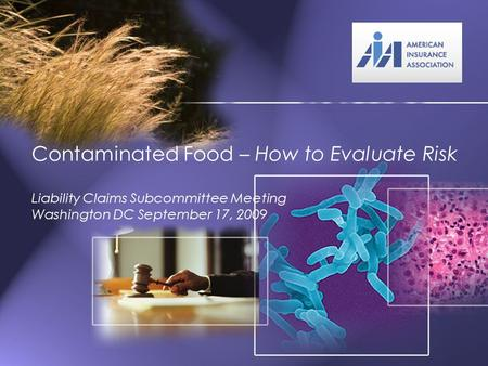 Contaminated Food – How to Evaluate Risk Liability Claims Subcommittee Meeting Washington DC September 17, 2009.