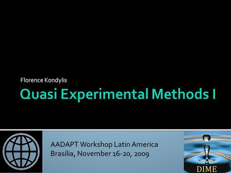 AADAPT Workshop Latin America Brasilia, November 16-20, 2009 Non-Experimental Methods Florence Kondylis.