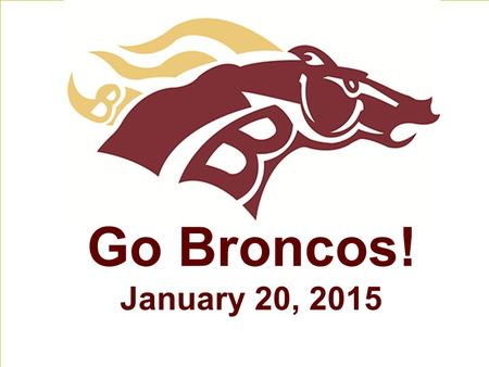 Go Broncos! January 20, 2015. Word of the Day synesthesia : (n) describing one kind of sensation in terms of another.
