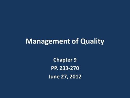 Management of Quality Chapter 9 PP. 233-270 June 27, 2012.