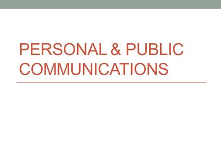PERSONAL & PUBLIC COMMUNICATIONS. Miscellaneous Terminology PDA ~ Personal Digital Assistant Examples? GPS ~ Global Positioning System Where do you see.