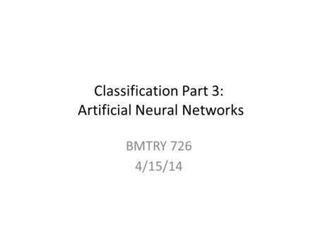 Classification Part 3: Artificial Neural Networks