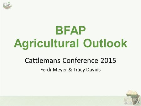 BFAP Agricultural Outlook Cattlemans Conference 2015 Ferdi Meyer & Tracy Davids.