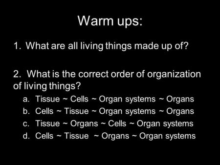 Warm ups: What are all living things made up of?