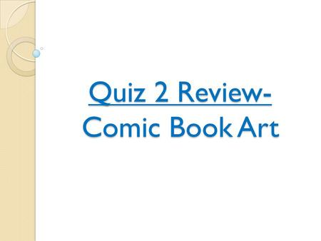 Quiz 2 Review- Comic Book Art. Unit 5- Developing a Story.