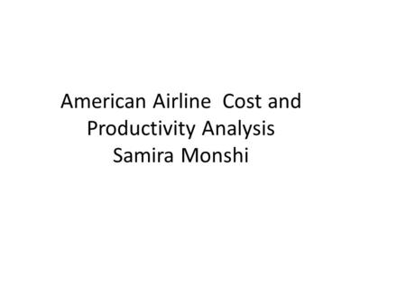 American Airline Cost and Productivity Analysis Samira Monshi