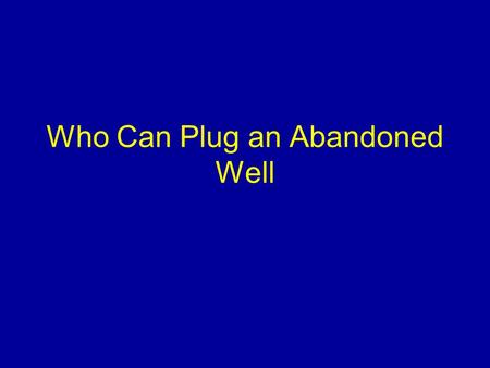 Who Can Plug an Abandoned Well. Overview Introduce the common methods used to construct wells. Discuss the different types of wells Discuss what types.