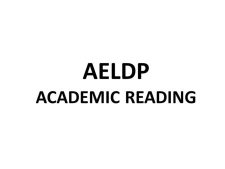 AELDP ACADEMIC READING. Questions Do you have any questions about academic reading?