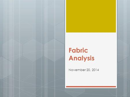 Fabric Analysis November 20, 2014. Why study fibers?  Hair and fibers are the most common evidence found at a crime scene  The chemical and physical.
