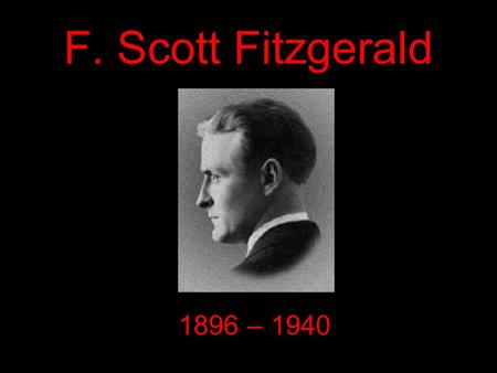 F. Scott Fitzgerald 1896 – 1940. F. Scott Fitzgerald Biography Fitzgerald was born into an upper middle class family. He split his childhood between New.