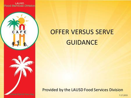 OFFER VERSUS SERVE GUIDANCE Provided by the LAUSD Food Services Division 7.17.2015.