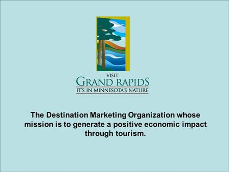 The Destination Marketing Organization whose mission is to generate a positive economic impact through tourism.