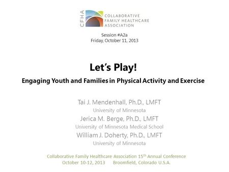 Let's Play! Engaging Youth and Families in Physical Activity and Exercise Tai J. Mendenhall, Ph.D., LMFT University of Minnesota Jerica M. Berge, Ph.D.,