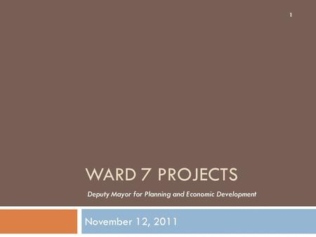 WARD 7 PROJECTS November 12, 2011 1 Deputy Mayor for Planning and Economic Development.