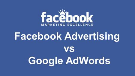 Facebook Advertising vs Google AdWords. ● Choose a keyword you want to target ● Your advert is going to appear above all the natural listings when someone.