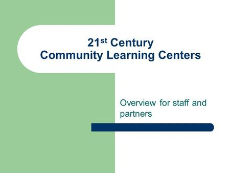 21 st Century Community Learning Centers Overview for staff and partners.