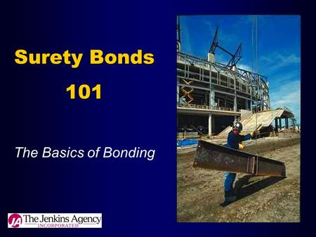 Surety Bonds 101 The Basics of Bonding. Surety Bonds Vs. Traditional Insurance Surety BondsInsurance 3-party2-party Risk transfer Duty to obligeeDuty.