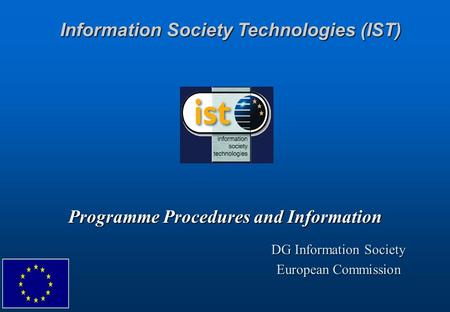 Programme Procedures and Information Information Society Technologies (IST) DG Information Society European Commission.