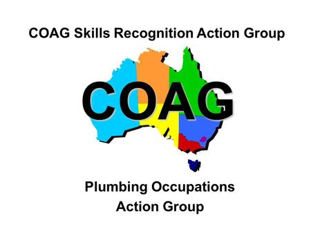 1 COAG Plumbing Occupations Action Group COAG Skills Recognition Action Group.