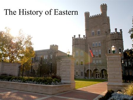 The History of Eastern. 200 300 400 500 100 200 300 400 500 100 200 300 400 500 100 200 300 400 500 100 200 300 400 500 100 Building History Former Presidents.