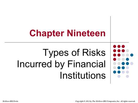 Copyright © 2012 by The McGraw-Hill Companies, Inc. All rights reserved. McGraw-Hill/Irwin Chapter Nineteen Types of Risks Incurred by Financial Institutions.