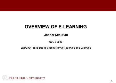 - 0 - OVERVIEW OF E-LEARNING Jasper (Jia) Pan Oct. 9 2005 EDUC391 Web Based Technology in Teaching and Learning.