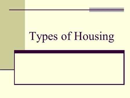 Types of Housing. Single-Family designed to house one family. Multi-Family designed to house more than one family.