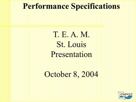 Performance Specifications T. E. A. M. St. Louis Presentation October 8, 2004.