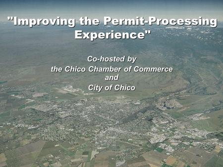 Improving the Permit-Processing Experience Co-hosted by the Chico Chamber of Commerce and City of Chico.