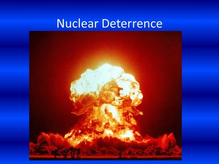 Nuclear Deterrence. Objectives Students will learn the effects of nuclear weapons including blast effects, thermal effects and radiation distribution.