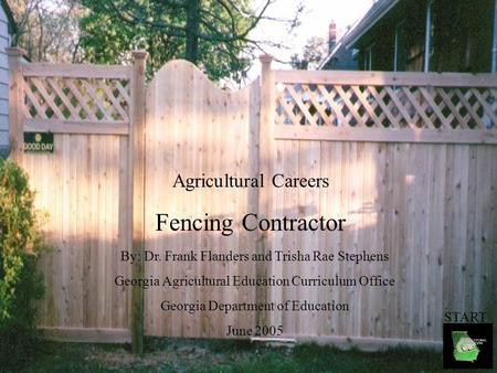 Agricultural Careers Fencing Contractor By: Dr. Frank Flanders and Trisha Rae Stephens Georgia Agricultural Education Curriculum Office Georgia Department.