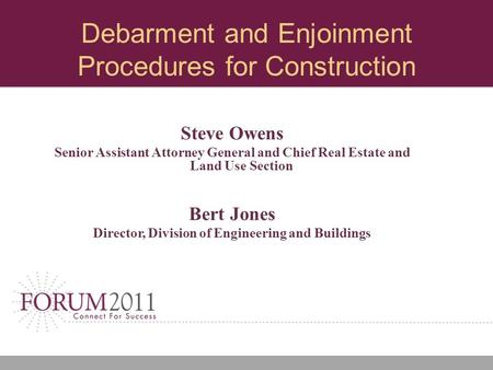Debarment and Enjoinment Procedures for Construction Steve Owens Senior Assistant Attorney General and Chief Real Estate and Land Use Section Bert Jones.